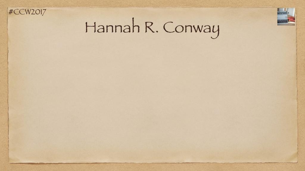 #CCW2017 Hannah R. Conway