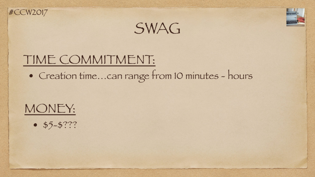 #CCW2017 SWAG TIME COMMITMENT: • Creation time…...