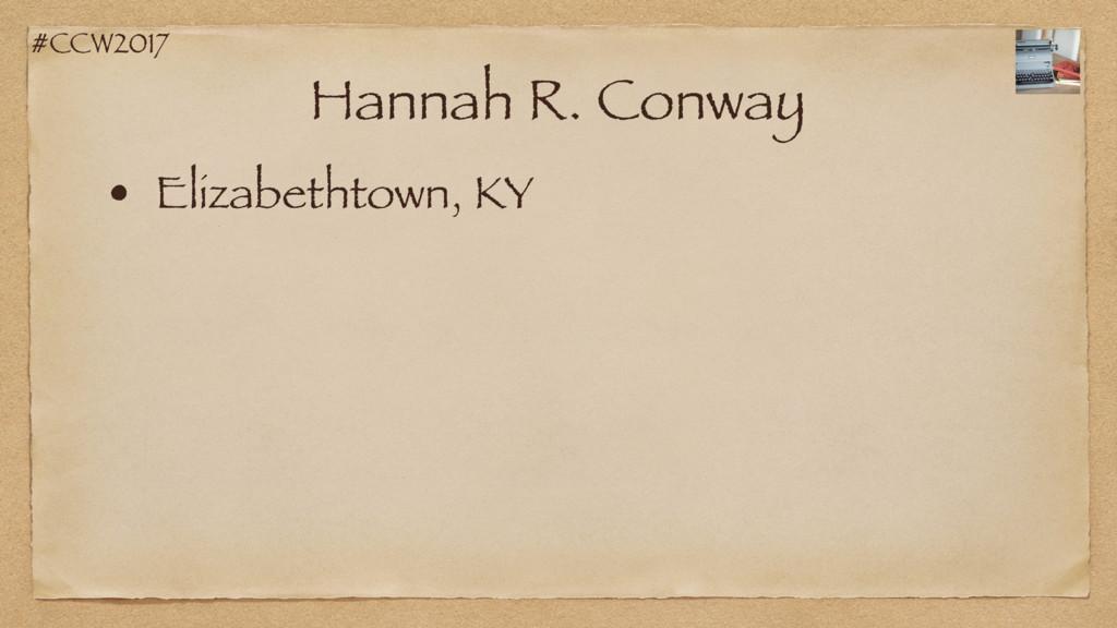 #CCW2017 Hannah R. Conway • Elizabethtown, KY