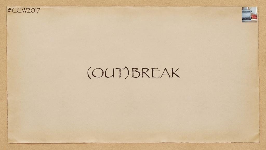 #CCW2017 (OUT)BREAK