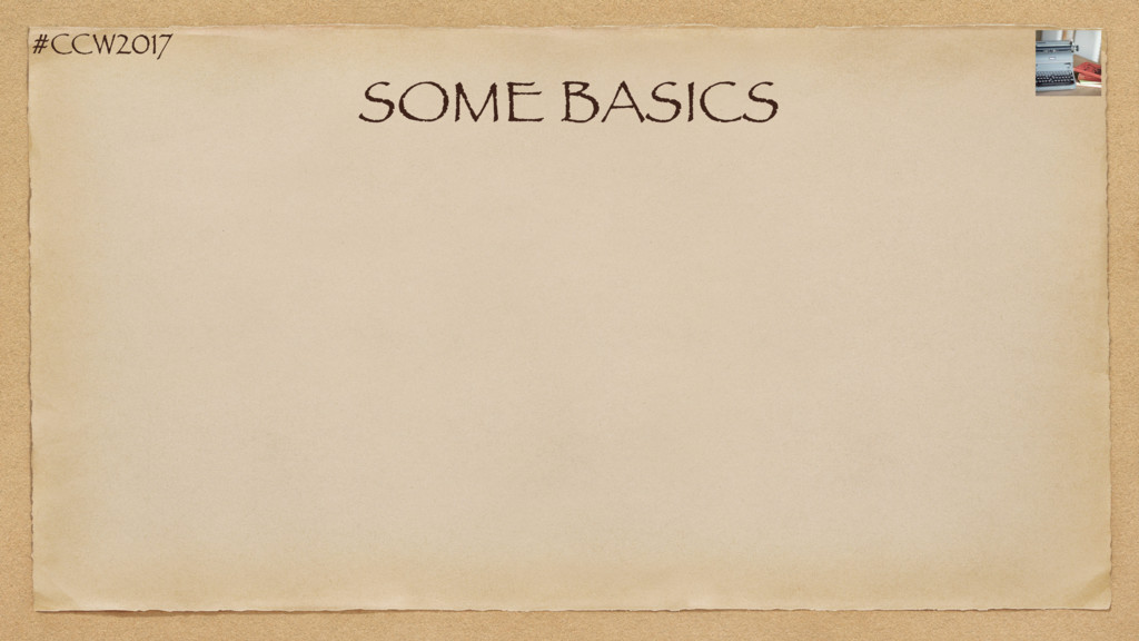 #CCW2017 SOME BASICS