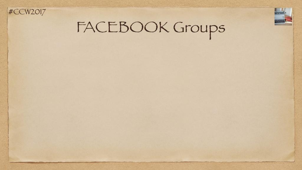 #CCW2017 FACEBOOK Groups
