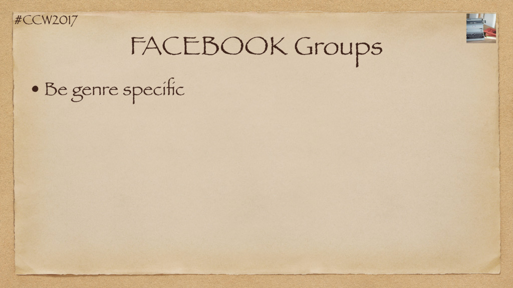 #CCW2017 FACEBOOK Groups • Be genre specific