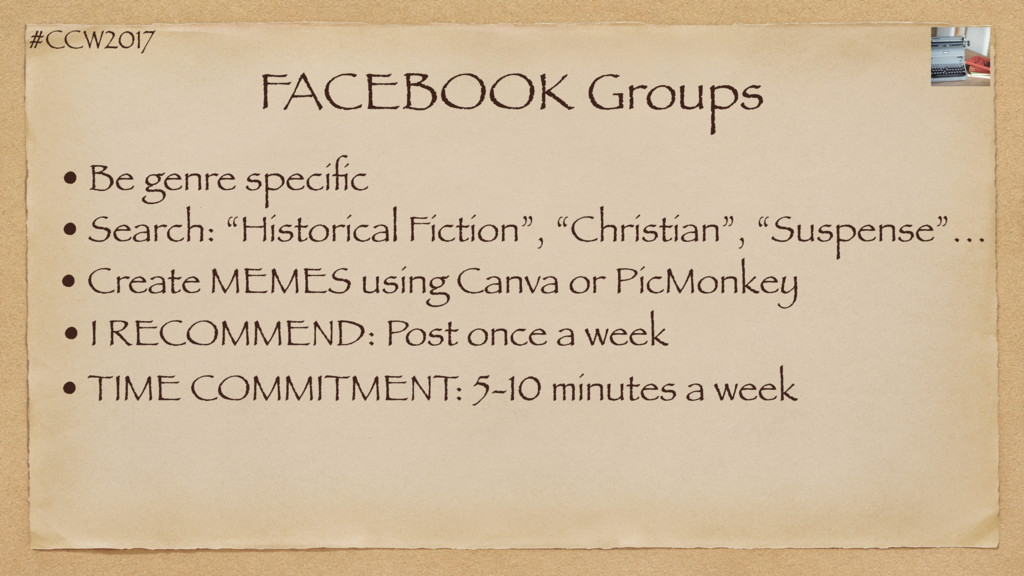 #CCW2017 FACEBOOK Groups • Be genre specific • I...