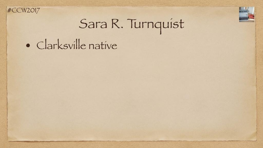 #CCW2017 Sara R. T urnquist • Clarksville native