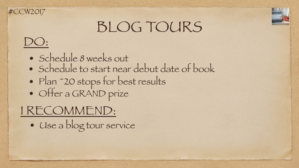 #CCW2017 BLOG TOURS DO: • Schedule 8 weeks out ...