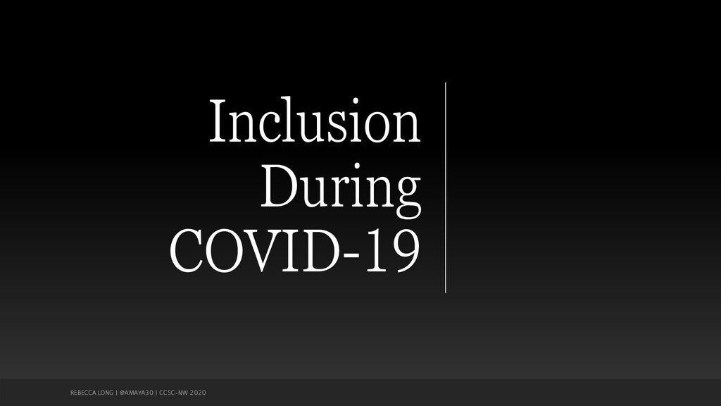 Inclusion During COVID-19 REBECCA.LONG | @AMAYA...