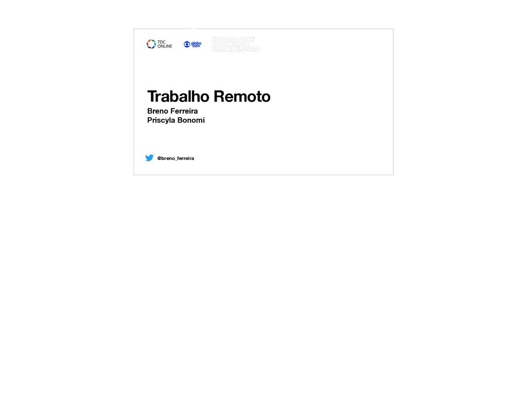 @breno_ferreira Trabalho Remoto Breno Ferreira ...