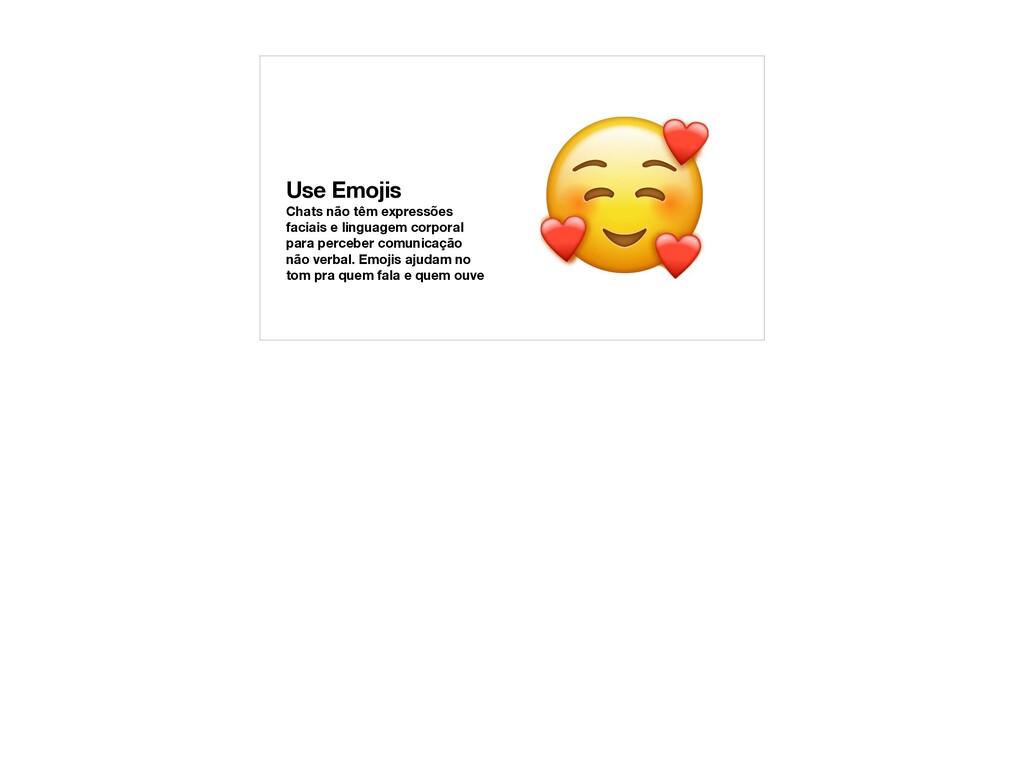 Use Emojis Chats não têm expressões faciais e l...
