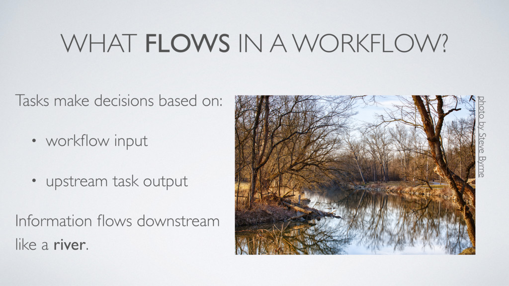 WHAT FLOWS IN A WORKFLOW? Tasks make decisions ...