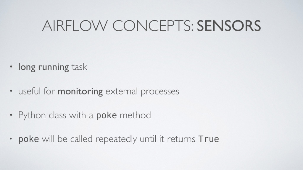 AIRFLOW CONCEPTS: SENSORS • long running task •...