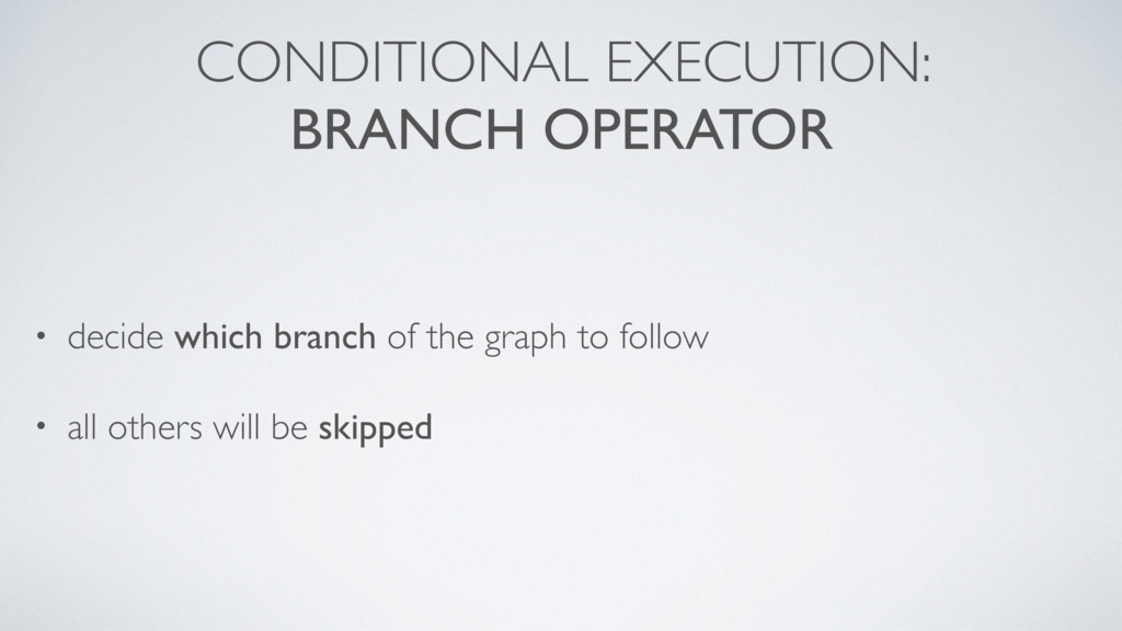 CONDITIONAL EXECUTION: BRANCH OPERATOR • decide...