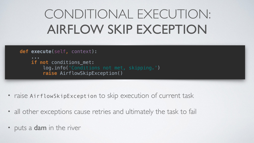 CONDITIONAL EXECUTION: AIRFLOW SKIP EXCEPTION •...