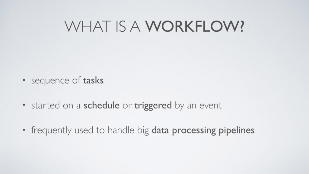 WHAT IS A WORKFLOW? • sequence of tasks • start...