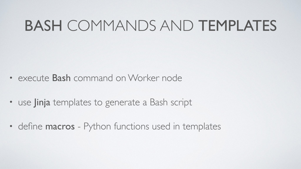 BASH COMMANDS AND TEMPLATES • execute Bash comm...