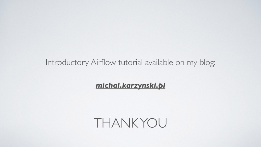 THANK YOU Introductory Airflow tutorial availabl...