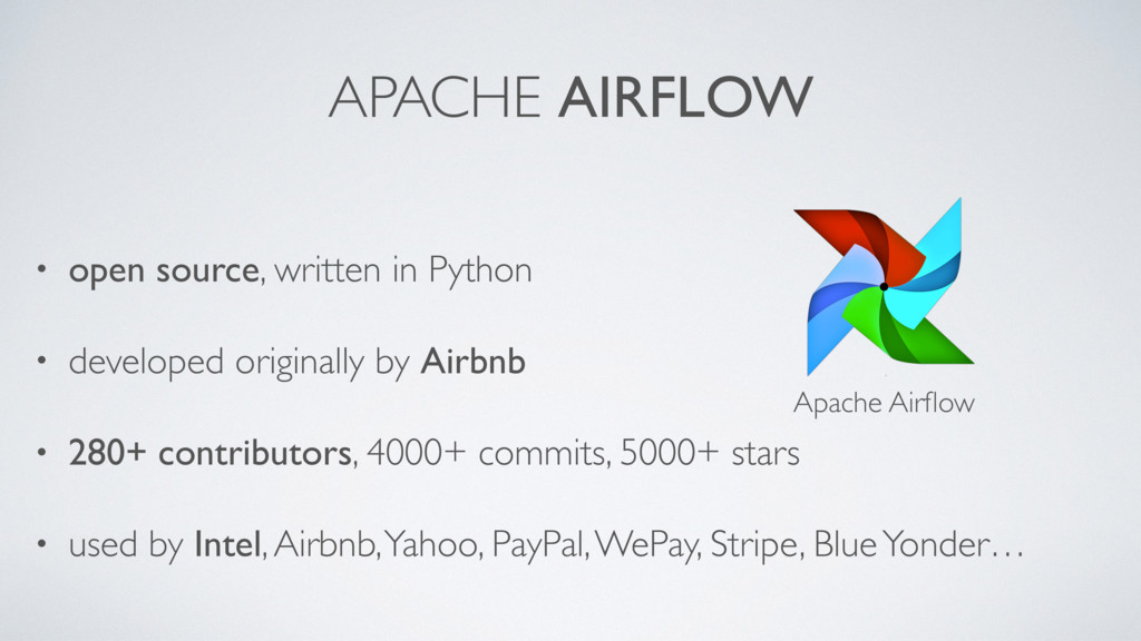 APACHE AIRFLOW • open source, written in Python...