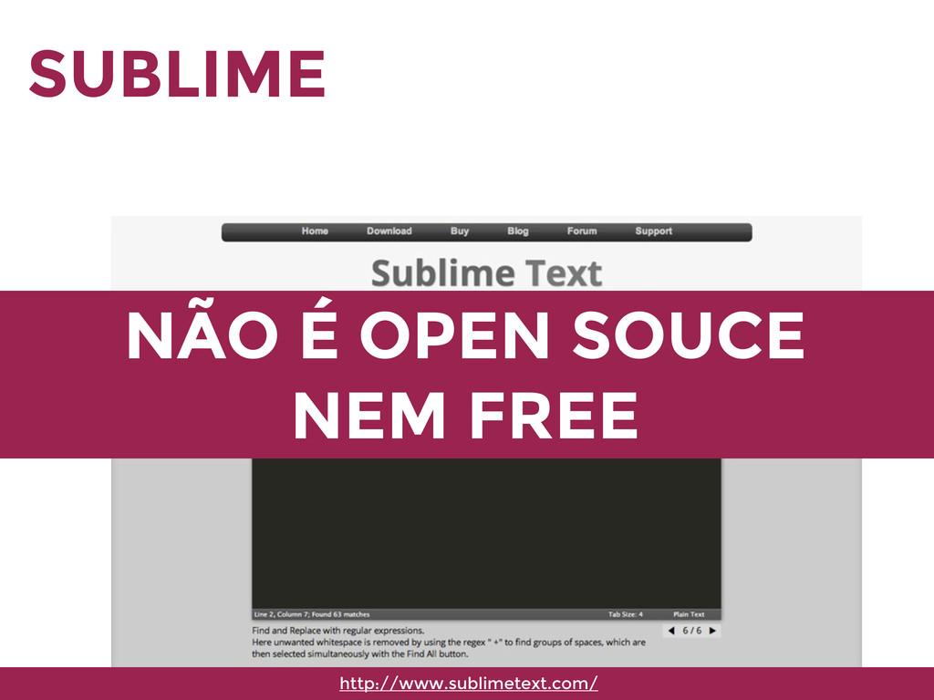 SUBLIME http://www.sublimetext.com/ NÃO É OPEN ...