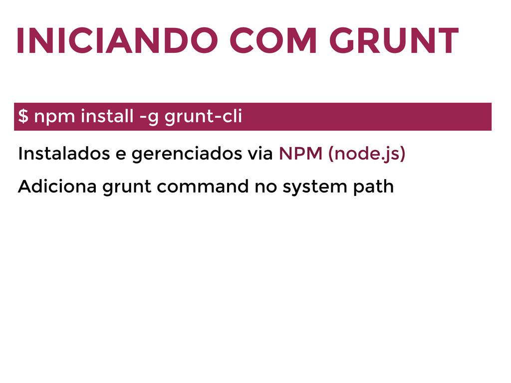 Instalados e gerenciados via NPM (node.js) Adic...