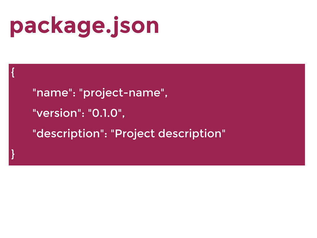 "package.json { ""name"": ""project-name"", ""version..."