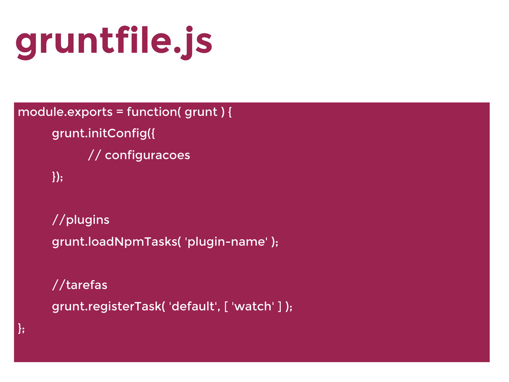 gruntfile.js module.exports = function( grunt )...