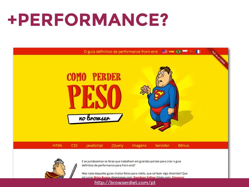 +PERFORMANCE? http://browserdiet.com/pt