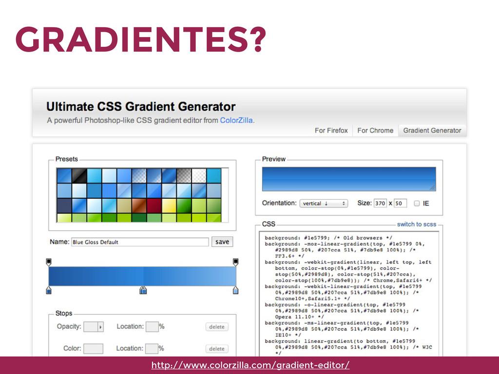 GRADIENTES? http://www.colorzilla.com/gradient-...