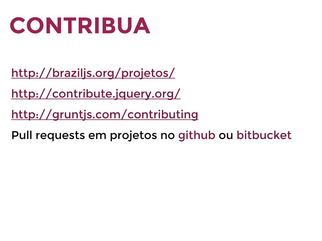 CONTRIBUA http://braziljs.org/projetos/ http://...
