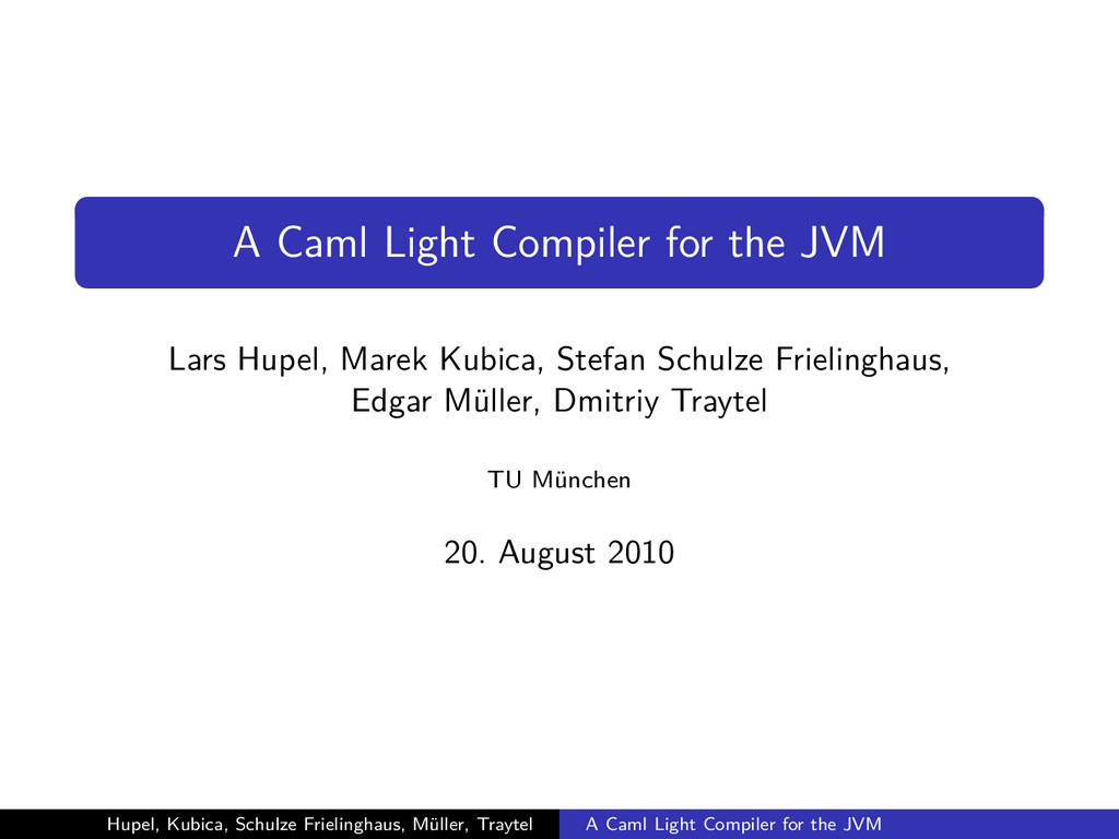 A Caml Light Compiler for the JVM Lars Hupel, M...