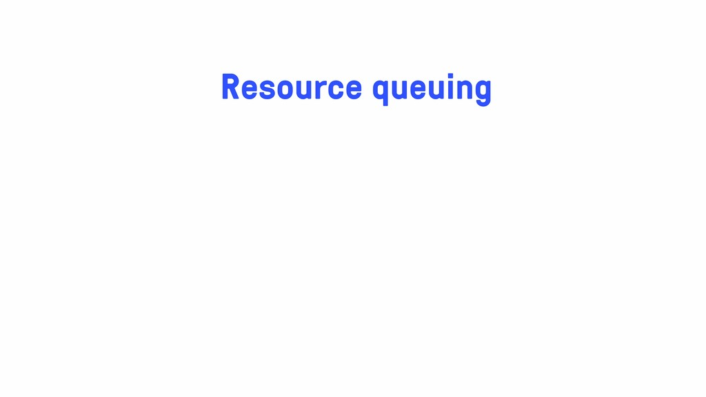 Resource queuing