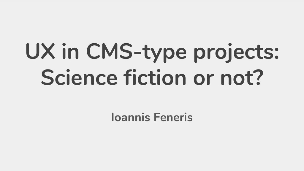 UX in CMS-type projects: Science fiction or not...