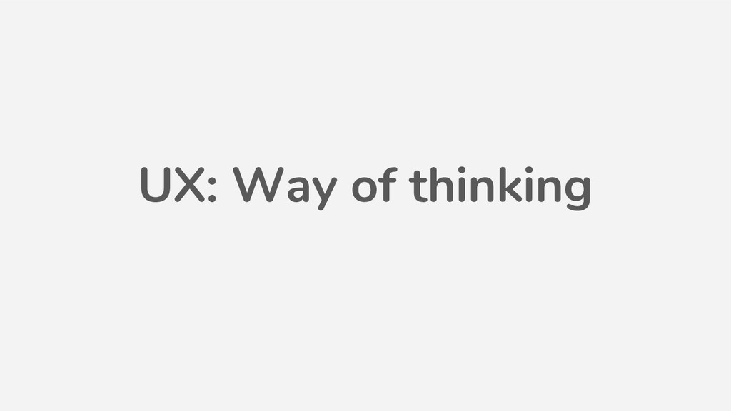 UX: Way of thinking