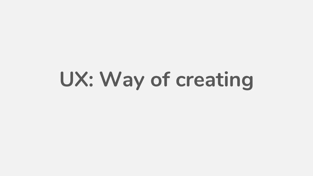UX: Way of creating