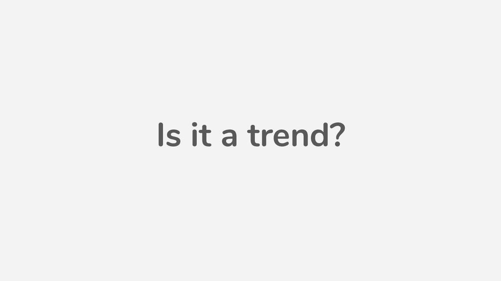 Is it a trend?