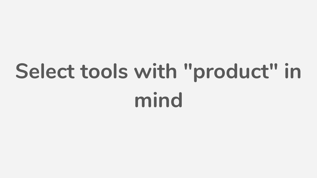 """Select tools with """"product"""" in mind"""
