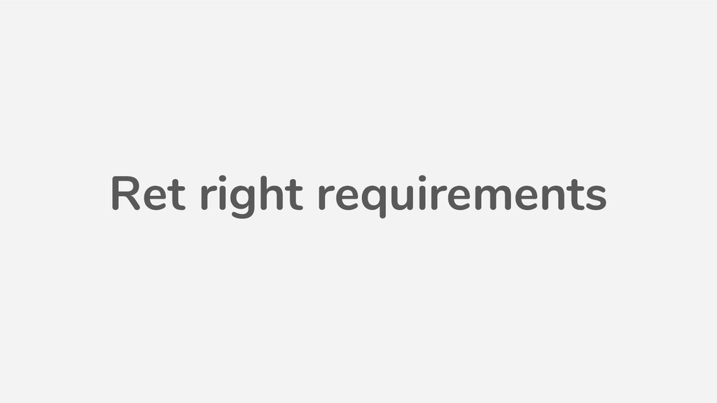 Ret right requirements