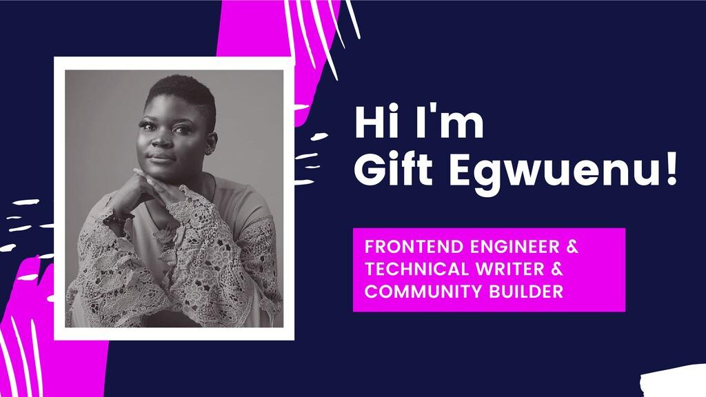Hi I'm Gift Egwuenu! FRONTEND ENGINEER & TECHNI...