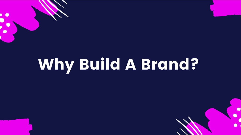 Why Build A Brand?