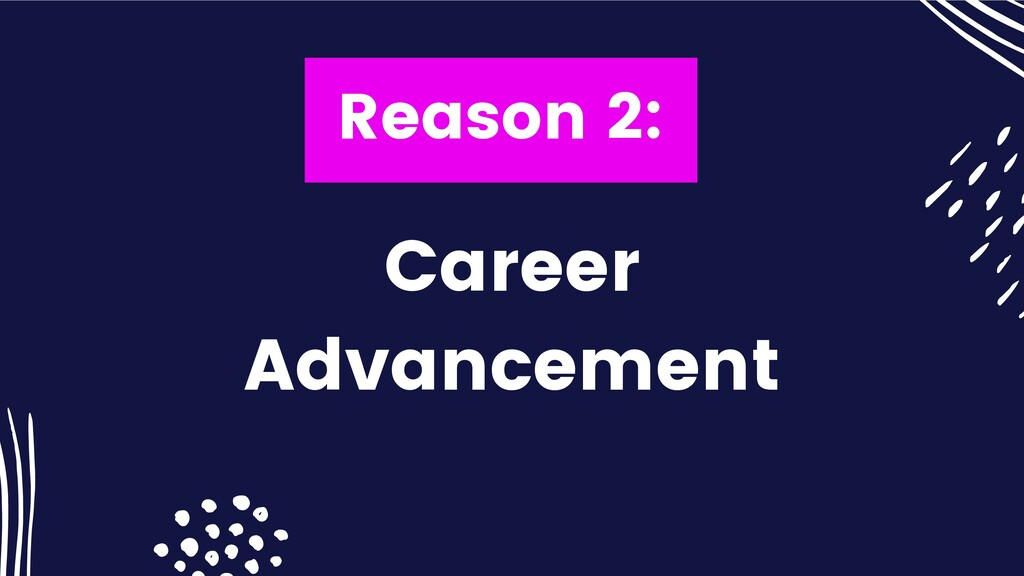 Reason 2: Career Advancement