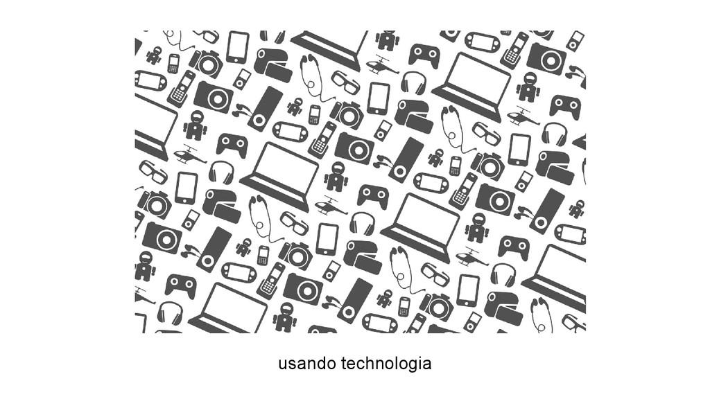 usando technologia