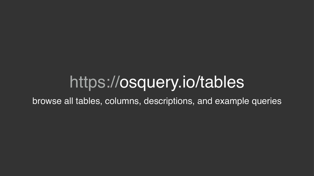https://osquery.io/tables browse all tables, co...