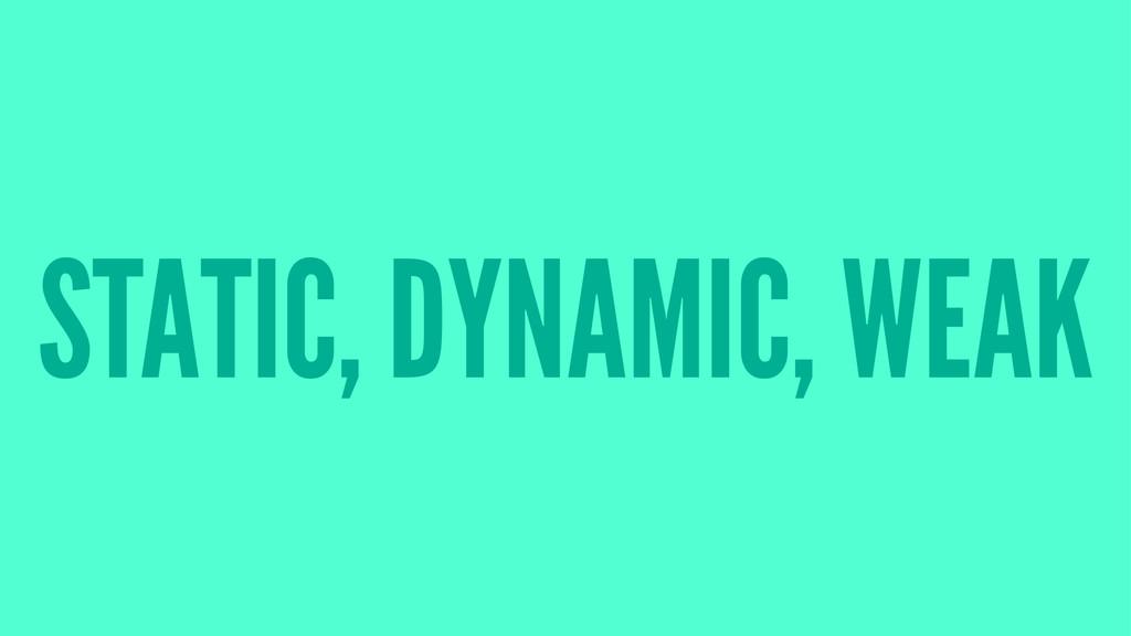 STATIC, DYNAMIC, WEAK