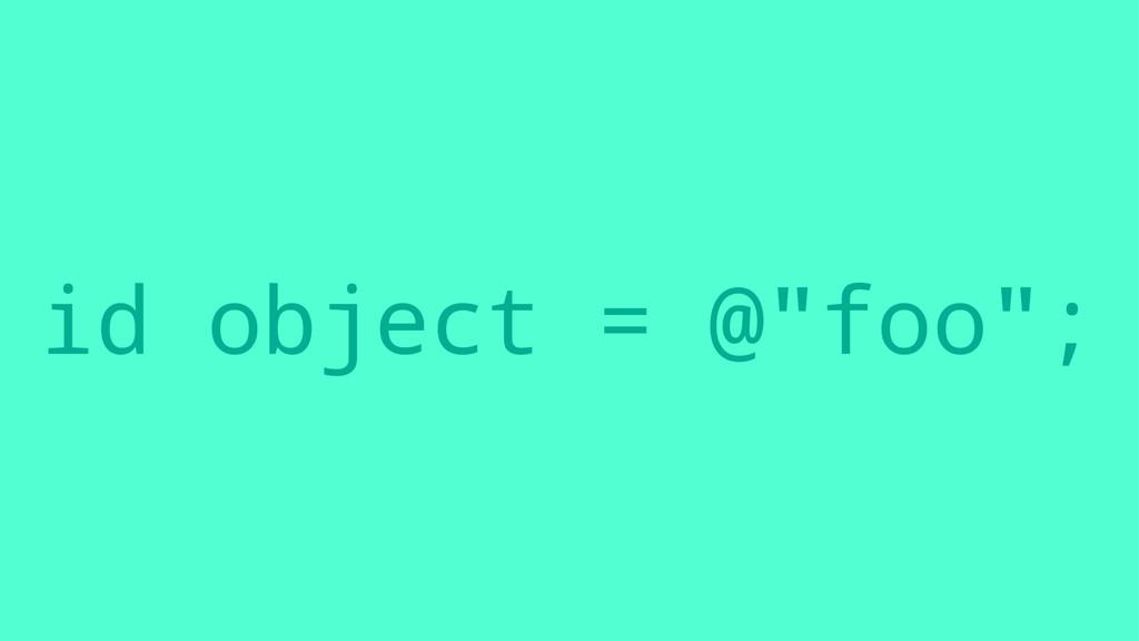 """id object = @""""foo"""";"""