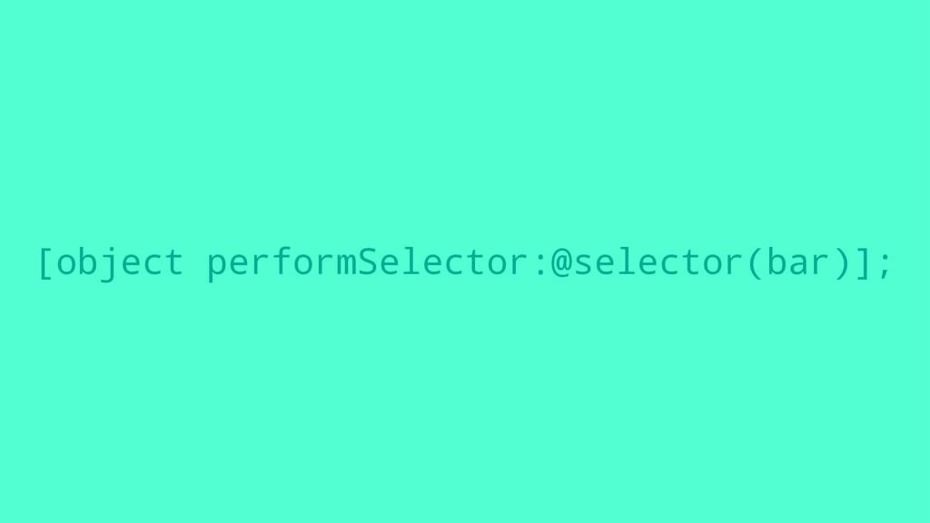 [object performSelector:@selector(bar)];