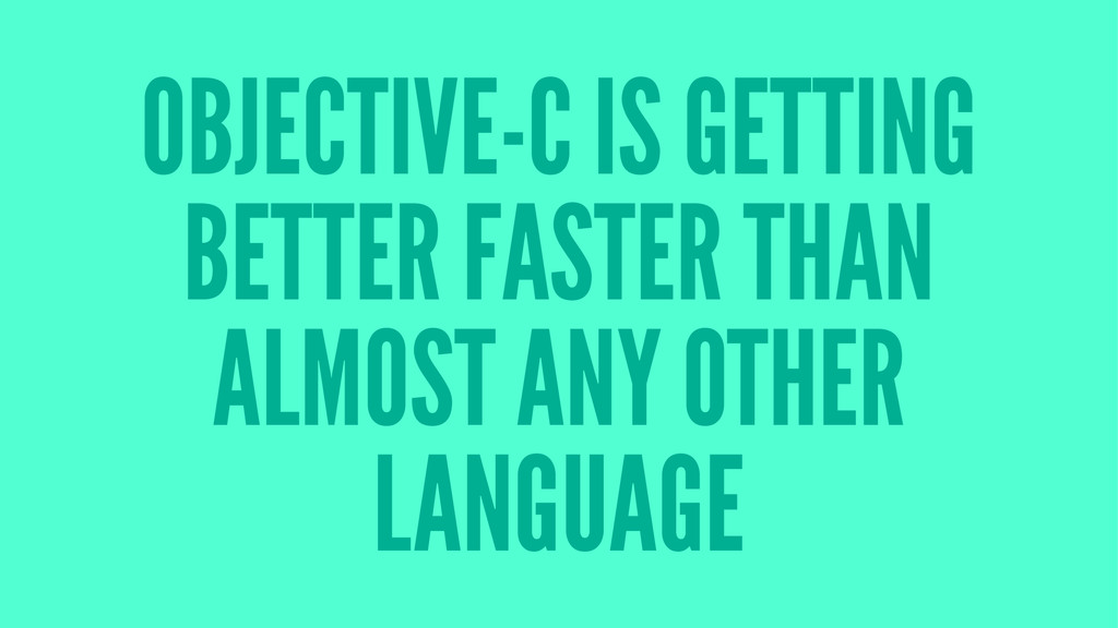 OBJECTIVE-C IS GETTING BETTER FASTER THAN ALMOS...
