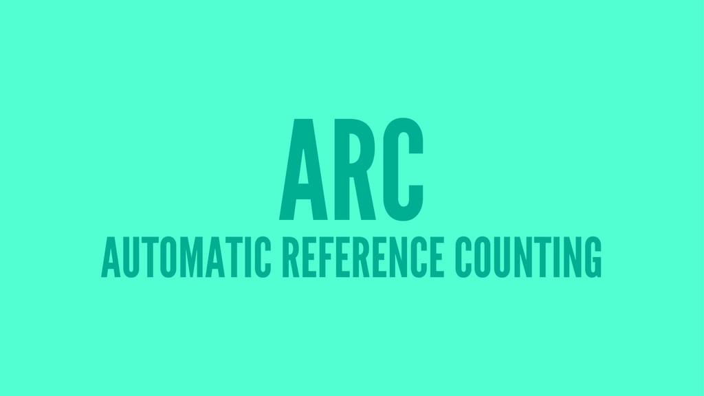ARC AUTOMATIC REFERENCE COUNTING