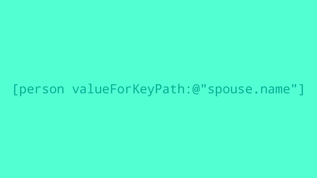 "[person valueForKeyPath:@""spouse.name""]"