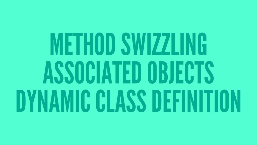 METHOD SWIZZLING ASSOCIATED OBJECTS DYNAMIC CLA...