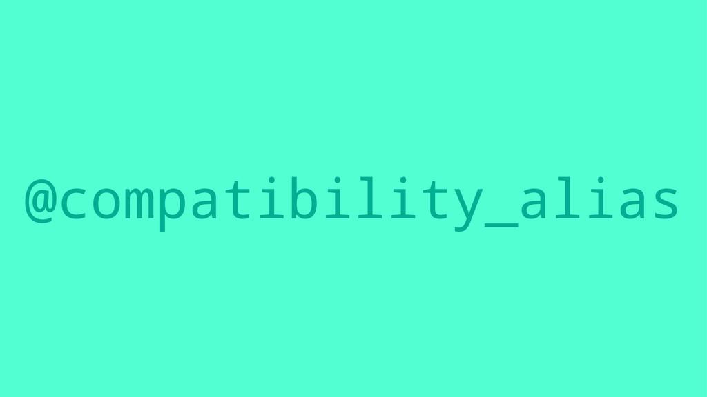 @compatibility_alias
