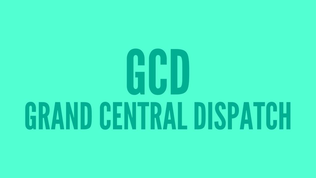 GCD GRAND CENTRAL DISPATCH